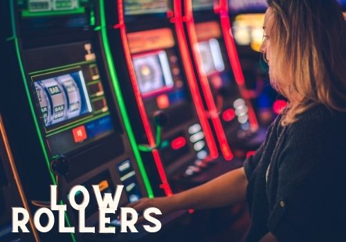 It is also important to ensure that Low Rollers like you have plenty of money on you to be able to continue to play